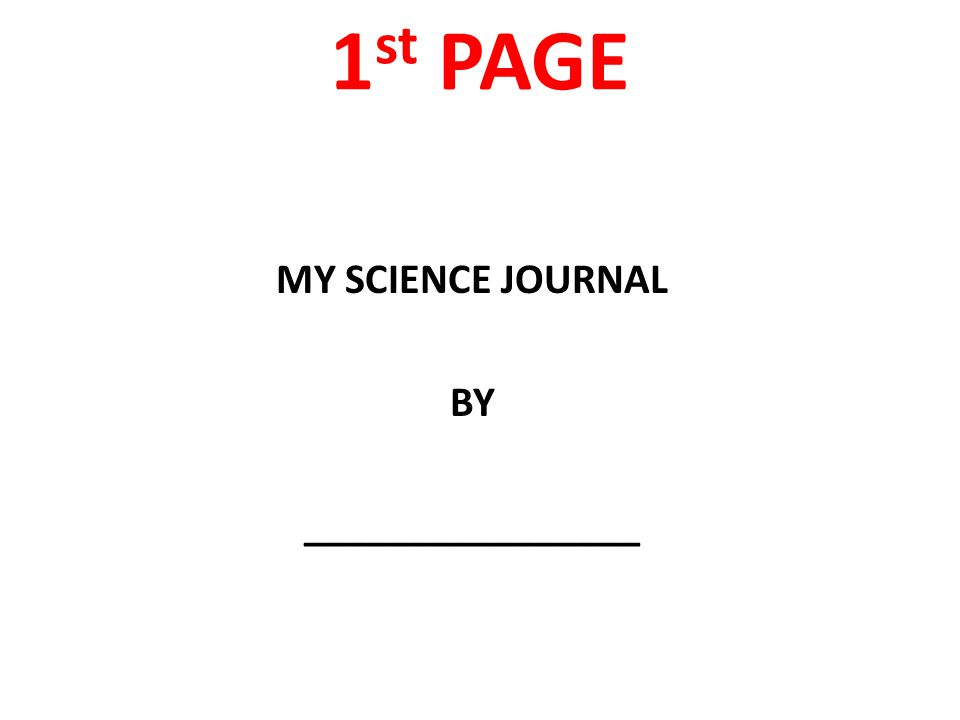 1 st PAGE MY SCIENCE JOURNAL BY ________________
