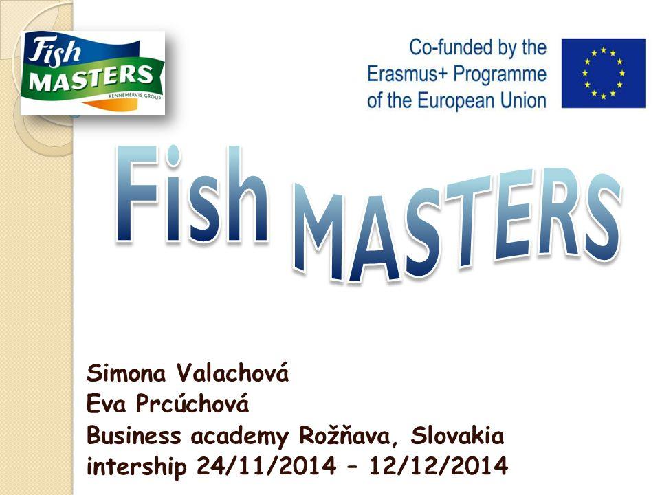 Simona Valachová Eva Prcúchová Business academy Rožňava, Slovakia intership 24/11/2014 – 12/12/2014