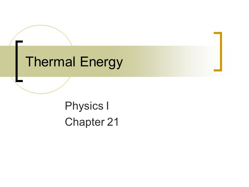 Thermal Energy Physics I Chapter 21