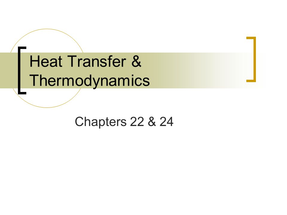 Heat Transfer & Thermodynamics Chapters 22 & 24