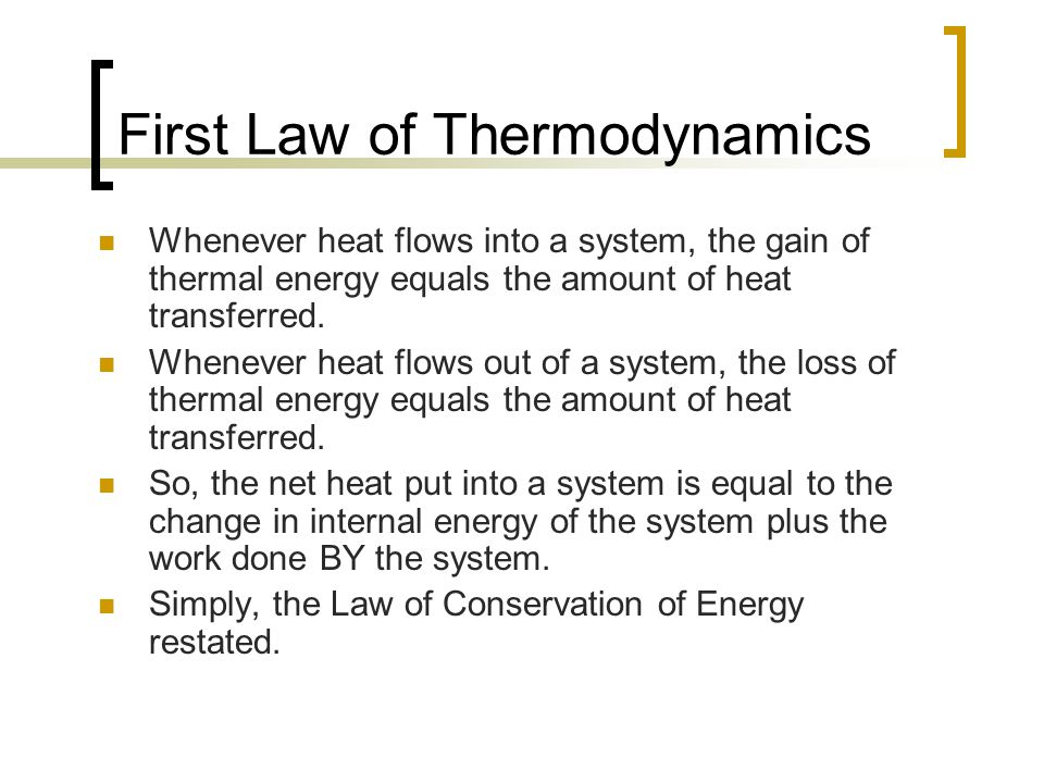 First Law of Thermodynamics Whenever heat flows into a system, the gain of thermal energy equals the amount of heat transferred. Whenever heat flows o
