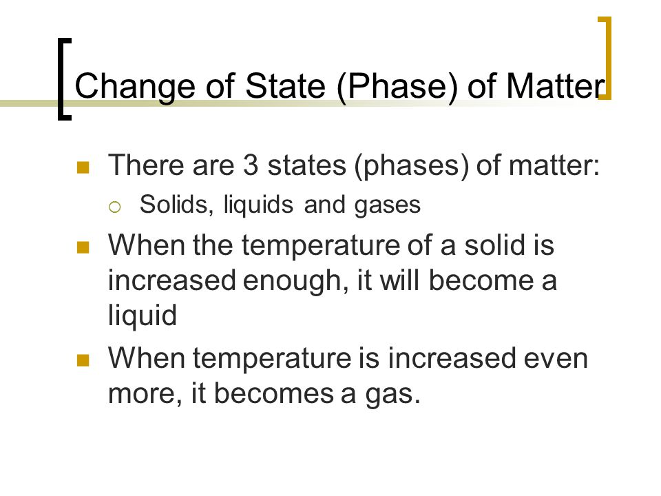 Phase Change To change phase, we must add or remove ENERGY in the form of heat When adding heat energy…  If phase DOES NOT change, temperature and KE increase  If phase DOES change, temperature remains constant and PE increases