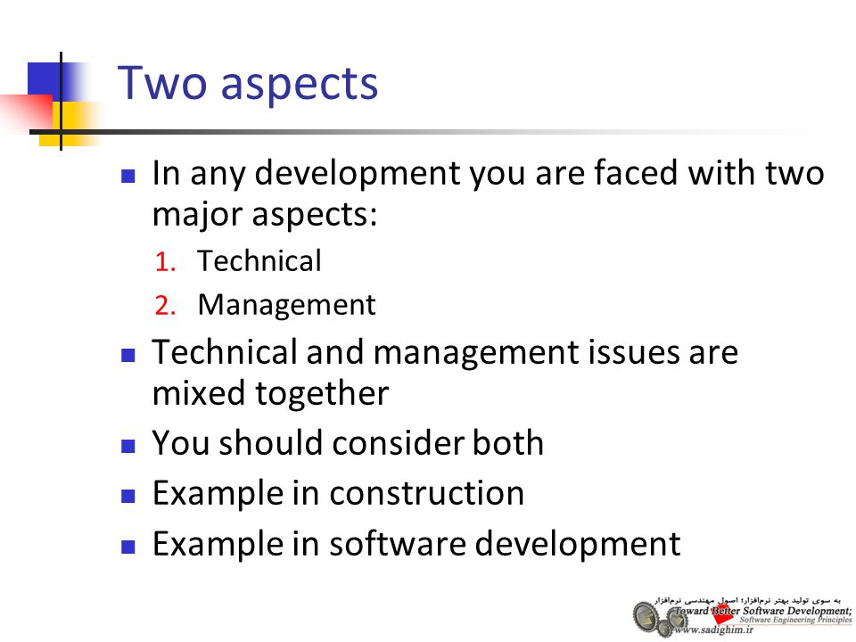 Two aspects In any development you are faced with two major aspects: 1. Technical 2. Management Technical and management issues are mixed together You