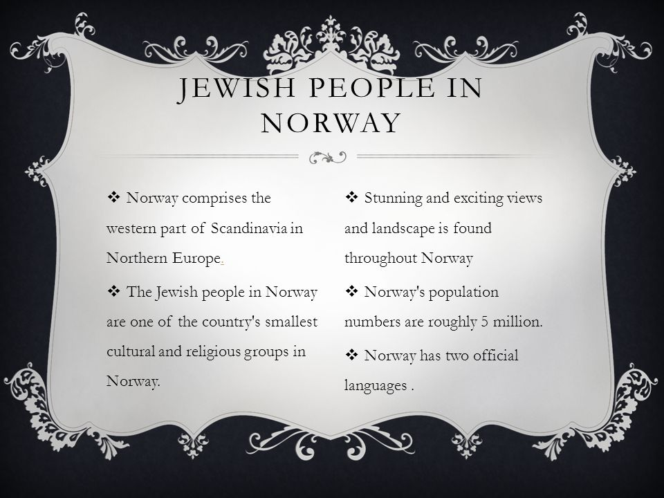 HISTORY OF JEWISH PEOPLE IN NORWAY  First word of Jews in Norway were those expelled from Portugal and Spain in 1492.