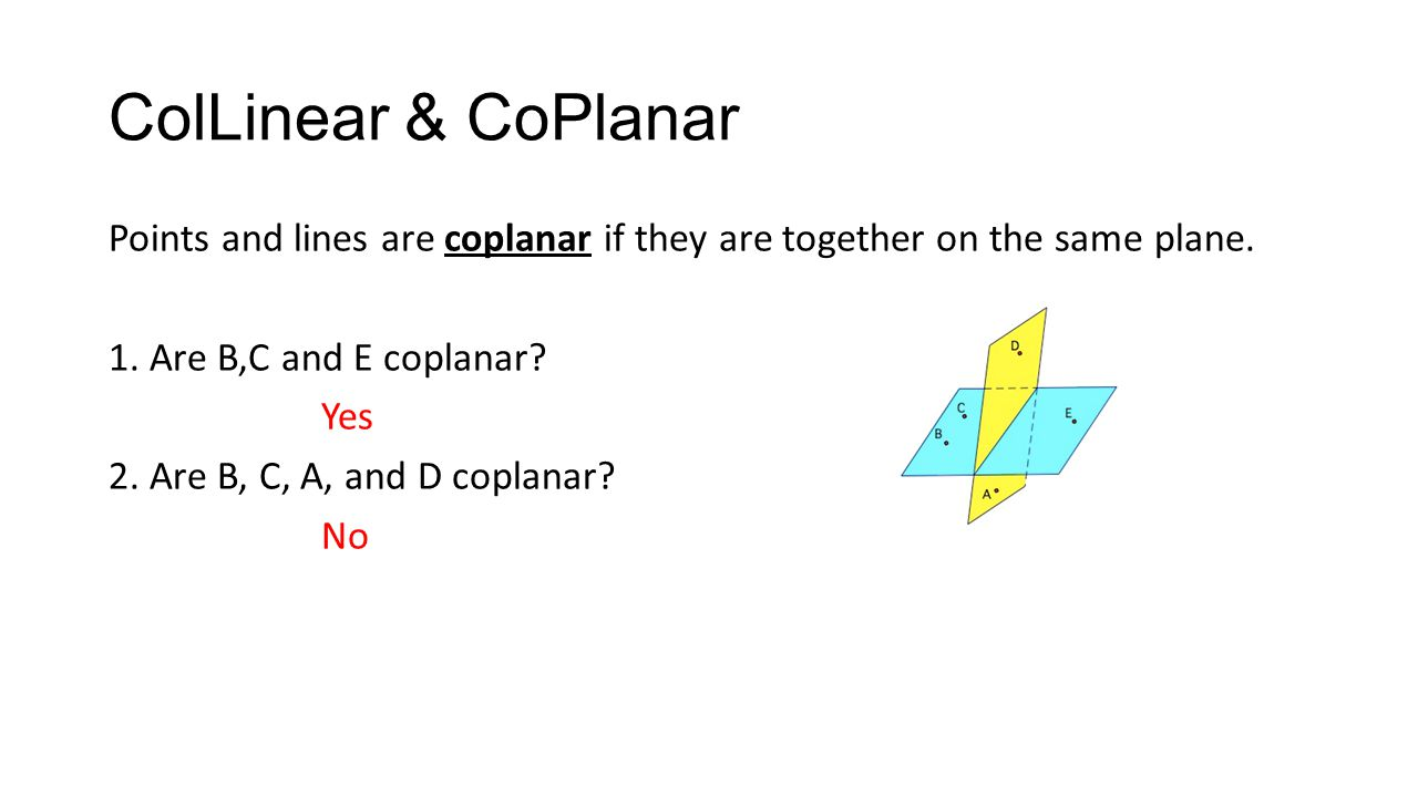 ColLinear & CoPlanar Points and lines are coplanar if they are together on the same plane.