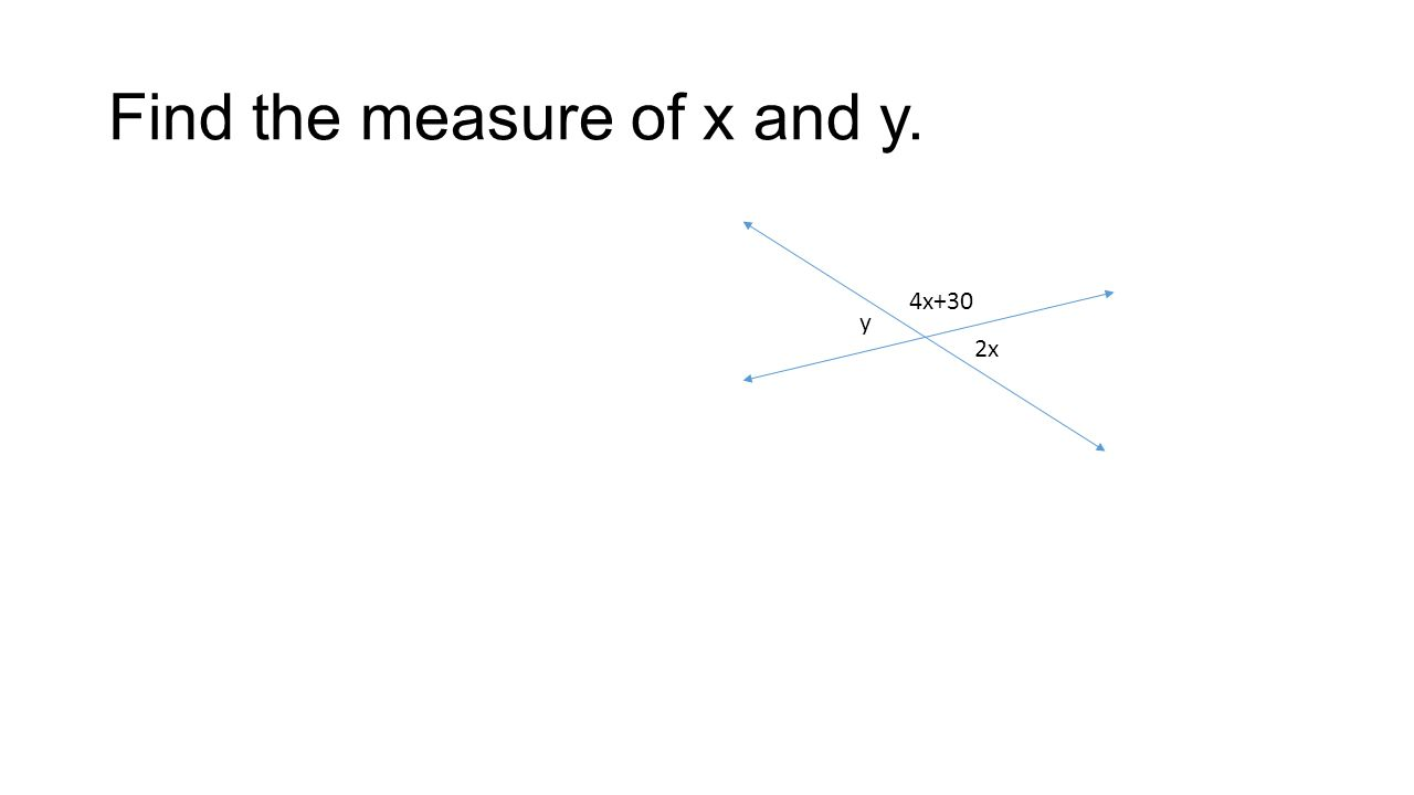 Find the measure of x and y. 2x 4x+30 y