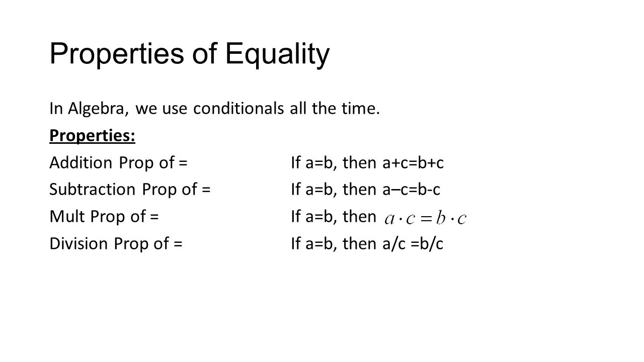 Properties of Equality In Algebra, we use conditionals all the time.