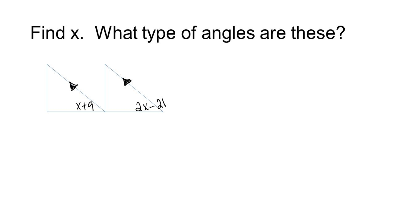 Find x. What type of angles are these