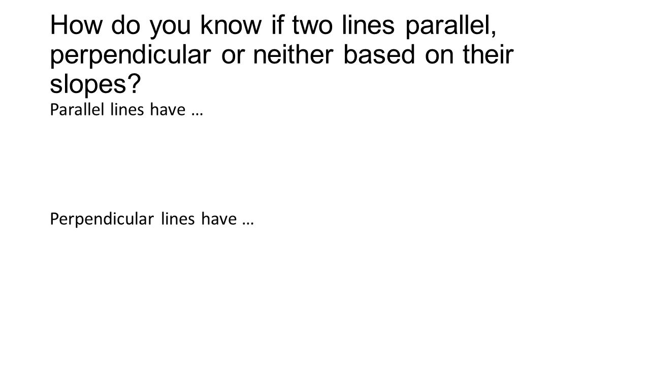 How do you know if two lines parallel, perpendicular or neither based on their slopes.