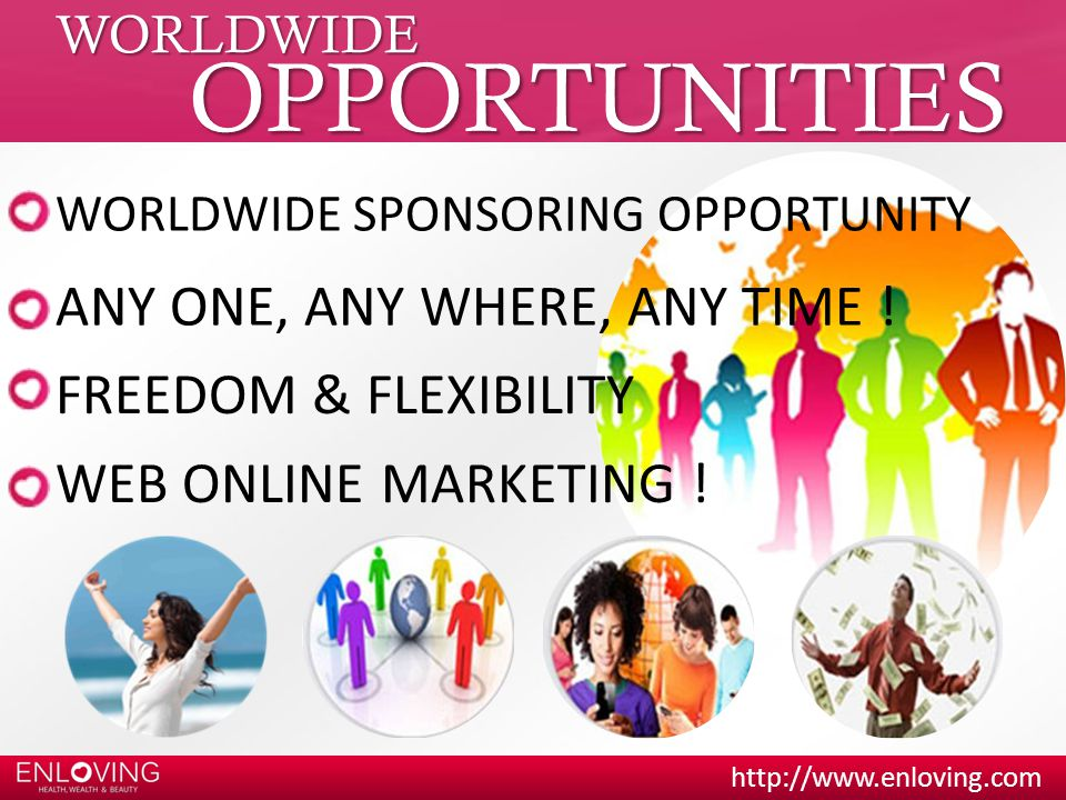 http://www.enloving.com WORLDWIDE OPPORTUNITIES ANY ONE, ANY WHERE, ANY TIME .