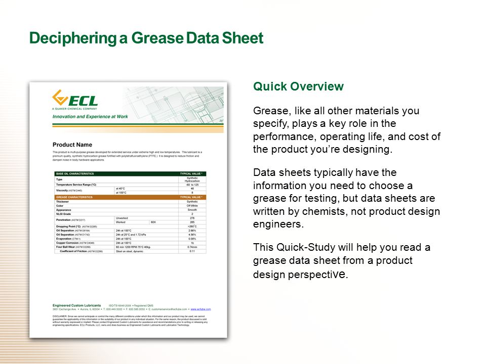 Quick Overview Grease, like all other materials you specify, plays a key role in the performance, operating life, and cost of the product you're designing.