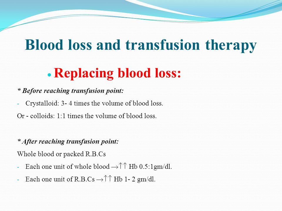 Blood loss and transfusion therapy  Replacing blood loss: * Before reaching transfusion point: - Crystalloid: 3- 4 times the volume of blood loss.