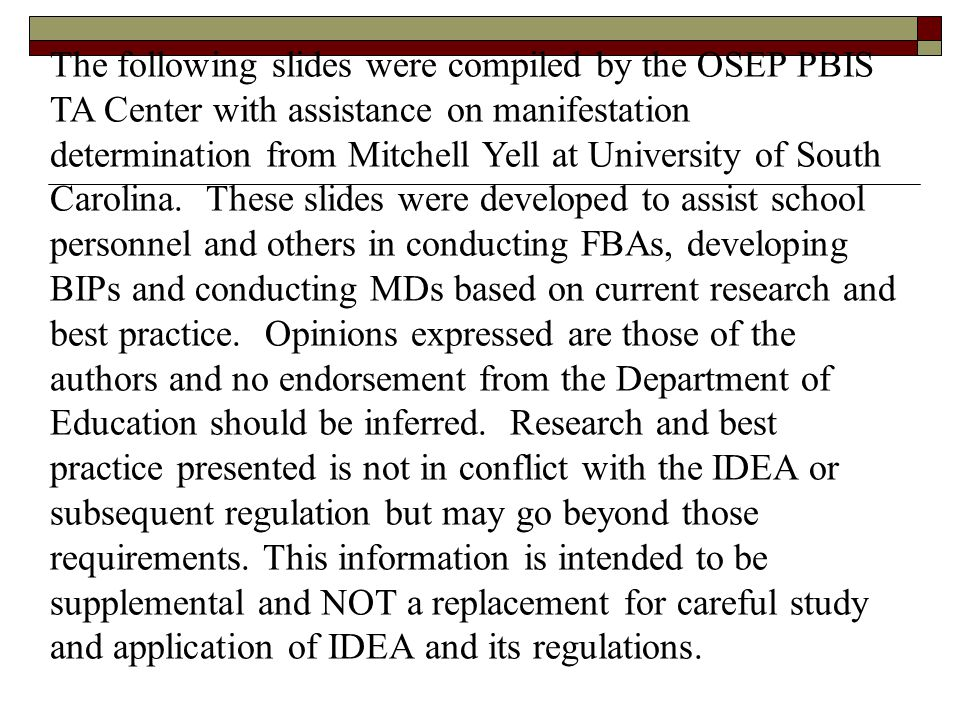 The following slides were compiled by the OSEP PBIS TA Center with assistance on manifestation determination from Mitchell Yell at University of South Carolina.