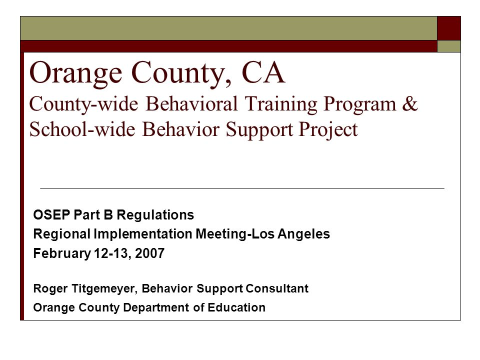 PRACTITIONER EXAMPLES Orange County, CA County-wide Behavioral Training Program & School-wide Behavior Support Project OSEP Part B Regulations Regiona