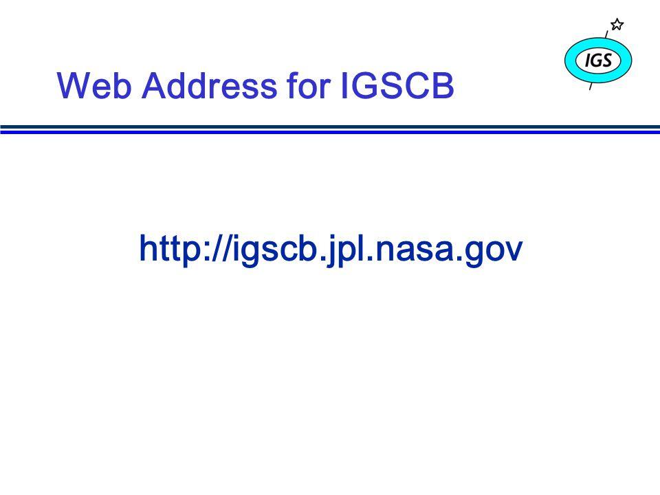 http://igscb.jpl.nasa.gov Web Address for IGSCB