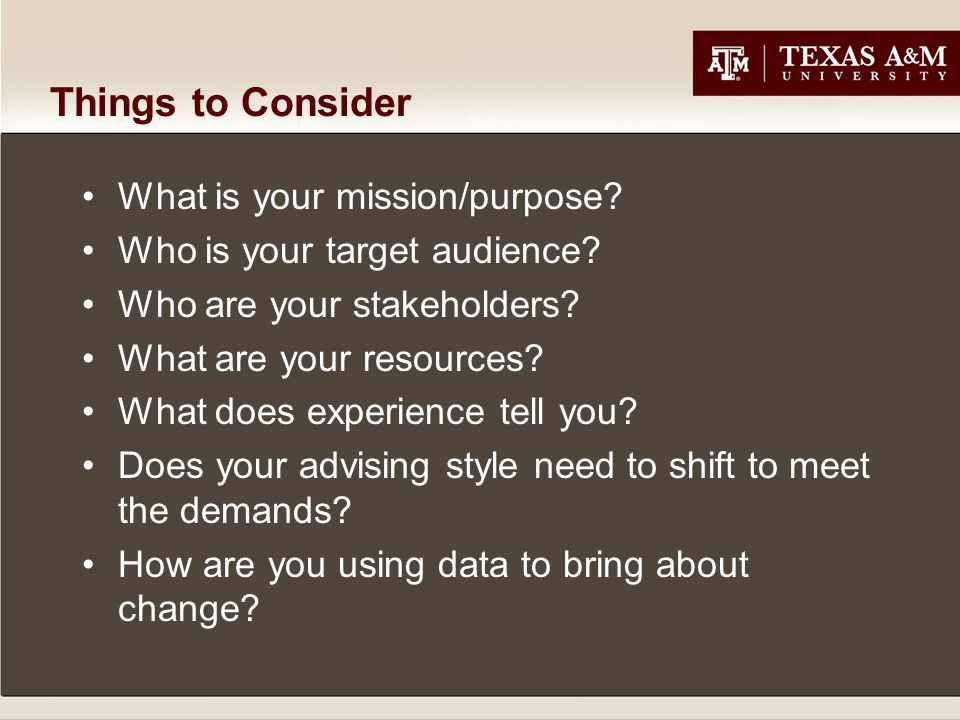Things to Consider What is your mission/purpose. Who is your target audience.