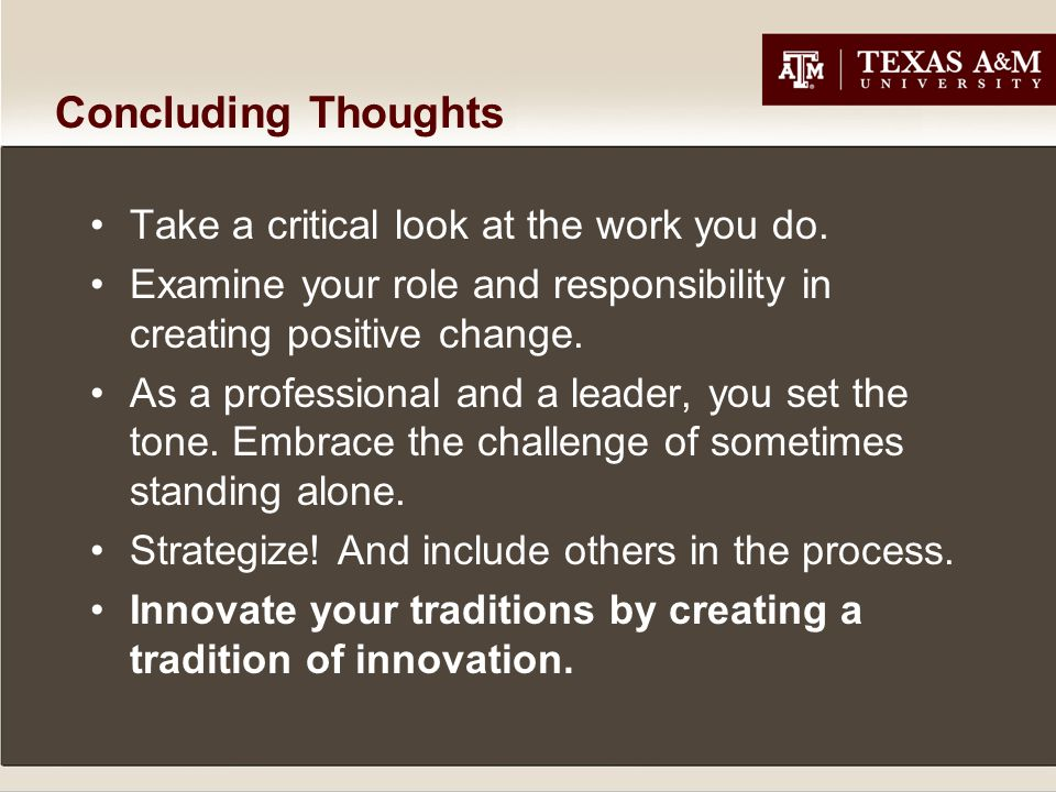 Concluding Thoughts Take a critical look at the work you do.