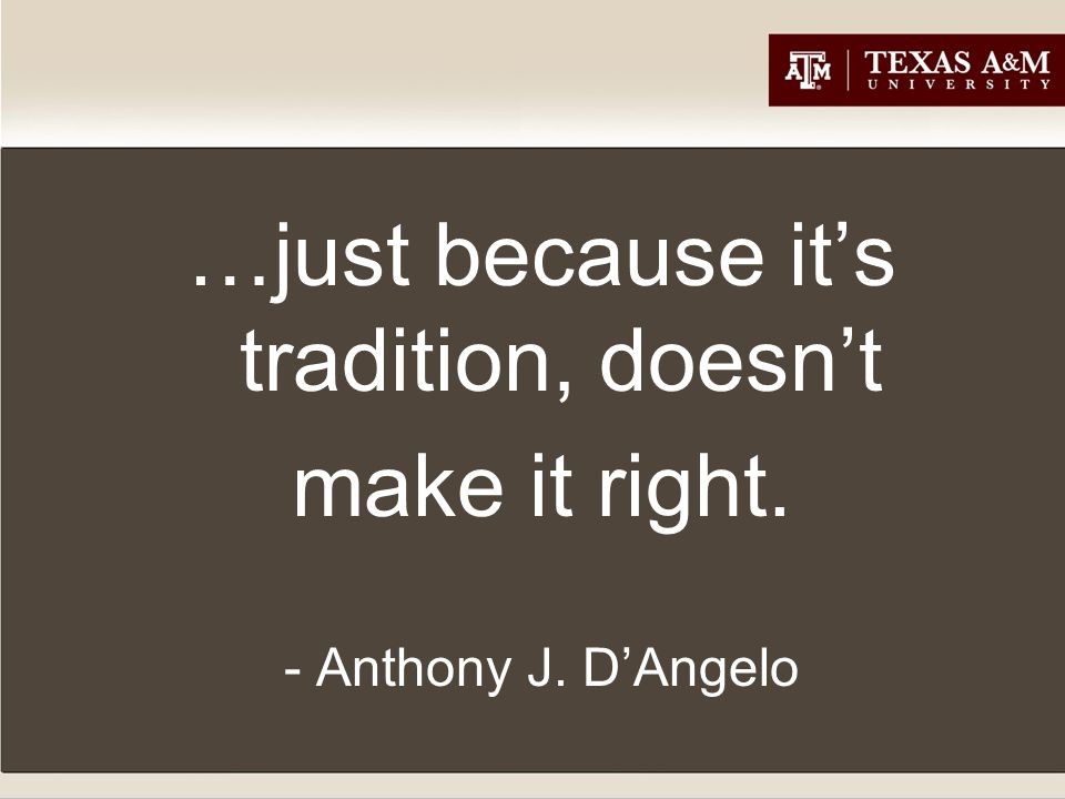 Session Overview Texas A&M 101 Presenters' Examples Discussion/Participants' Examples Tradition vs.