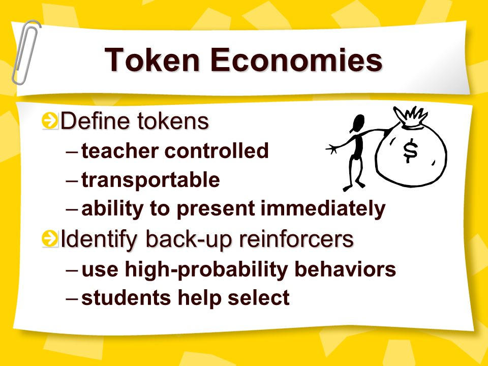 Token Economies Identify target behaviors –teach which behaviors lead to reinforcement –teach which behaviors result in loss Plan an exchange system –assign value based on importance of behavior