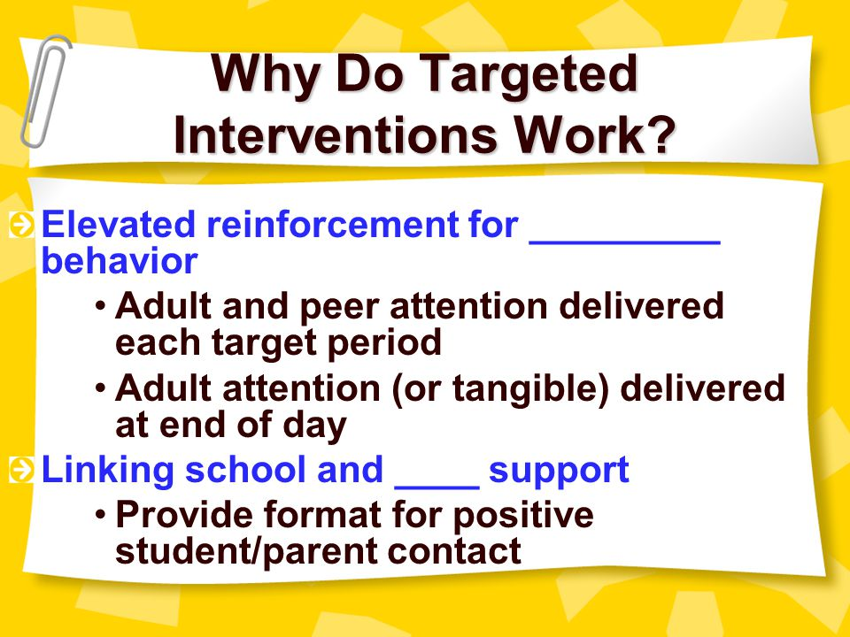 Why Do Targeted Interventions Work.Increase in contingent ________ –more often.