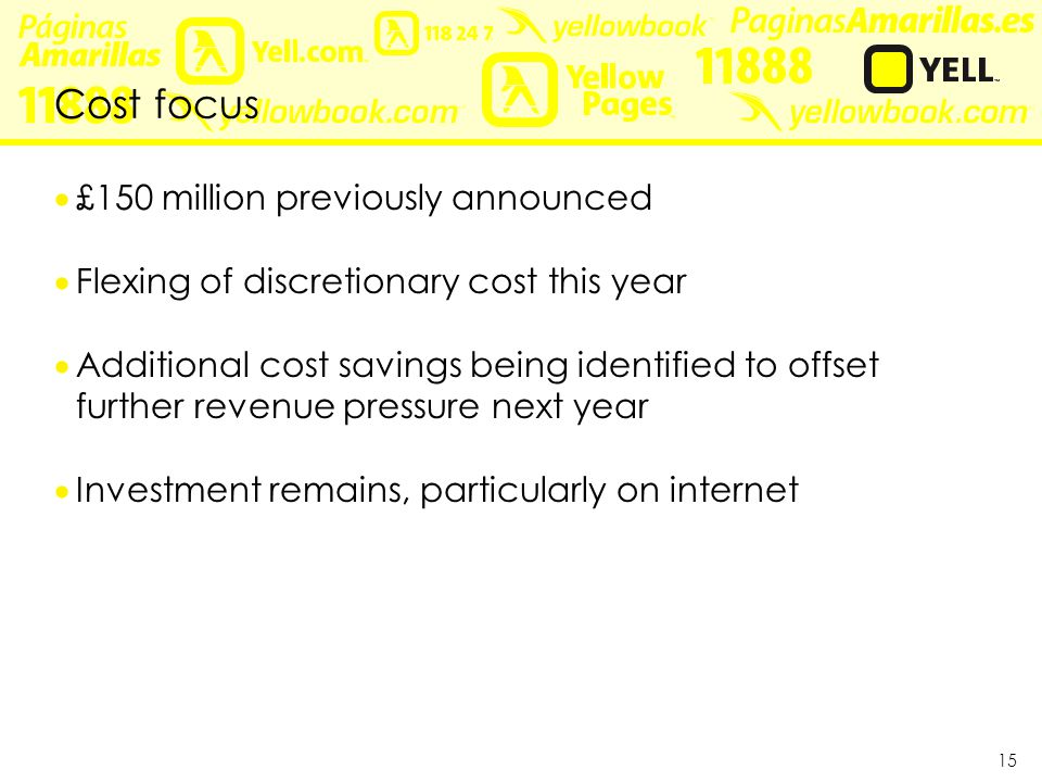 15 Cost focus  £150 million previously announced  Flexing of discretionary cost this year  Additional cost savings being identified to offset further revenue pressure next year  Investment remains, particularly on internet