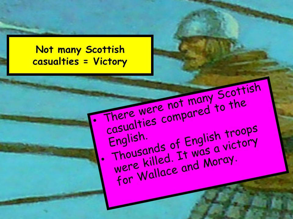 Not many Scottish casualties = Victory There were not many Scottish casualties compared to the English.