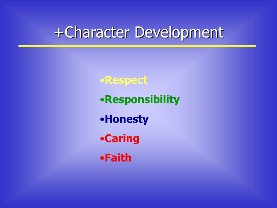 +Character Development Respect Responsibility Honesty Caring Faith