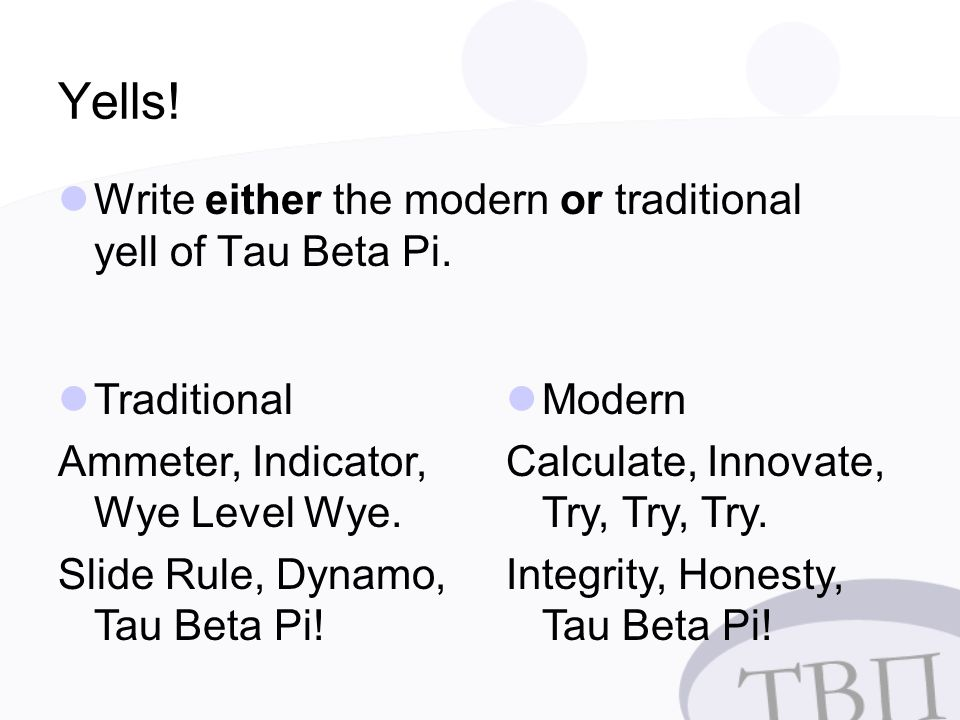 Yells. Write either the modern or traditional yell of Tau Beta Pi.