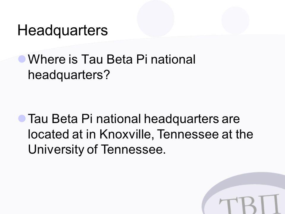 Headquarters Where is Tau Beta Pi national headquarters.