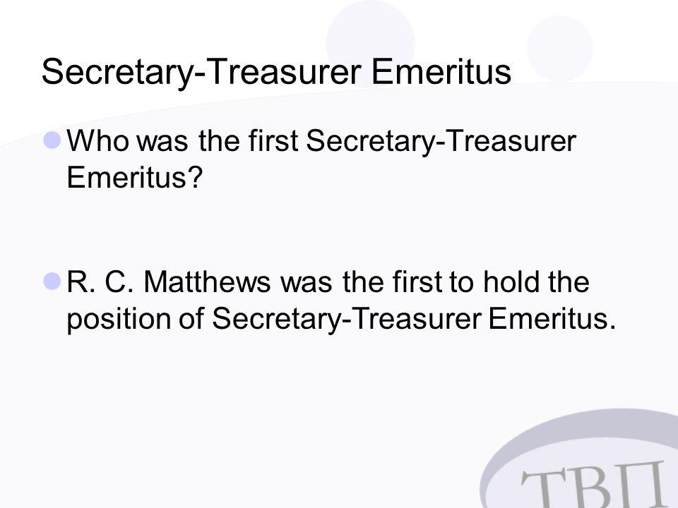 Secretary-Treasurer Emeritus Who was the first Secretary-Treasurer Emeritus.
