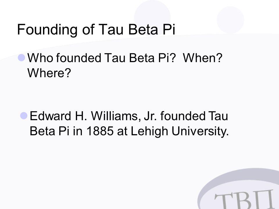 Founding of Tau Beta Pi Who founded Tau Beta Pi. When.