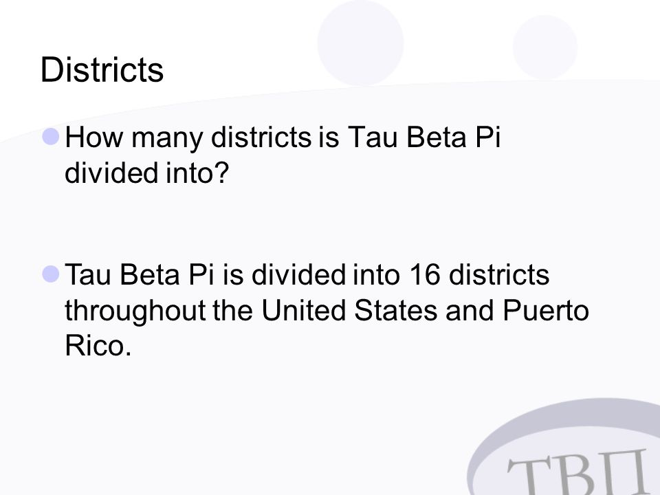 Districts How many districts is Tau Beta Pi divided into.
