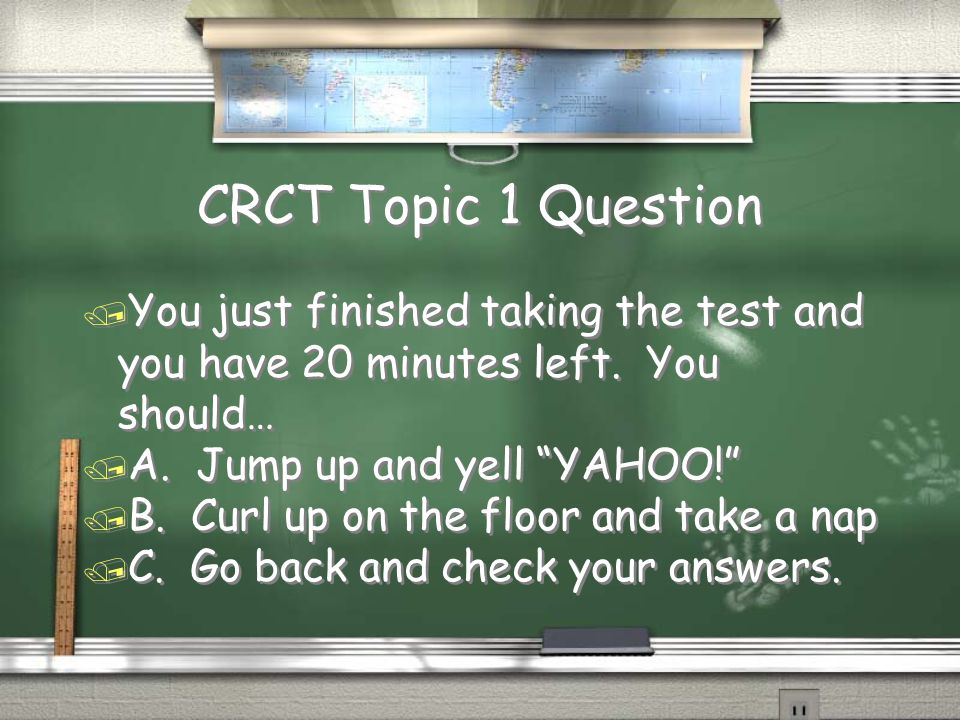 CRCT Topic 1 Question / You just finished taking the test and you have 20 minutes left.
