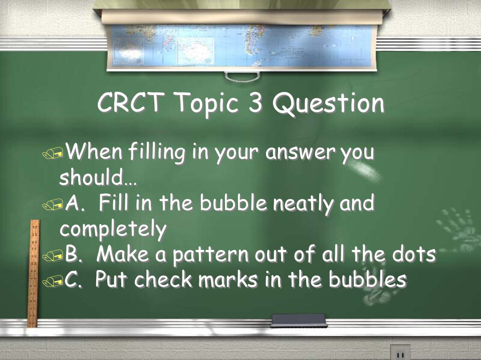 CRCT Topic 3 Question / When filling in your answer you should… / A.