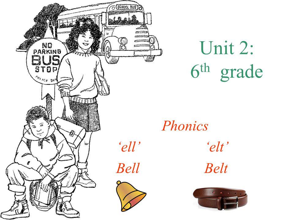 Unit 2: 6 th grade Phonics 'ell''elt' BellBelt