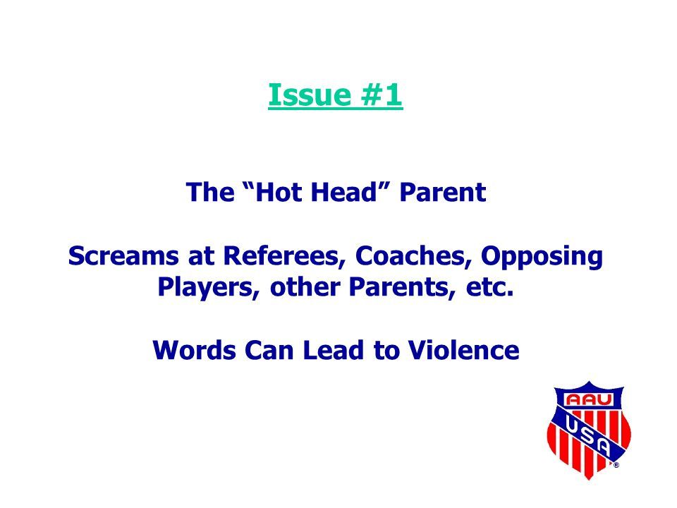 Issue #1 The Hot Head Parent Screams at Referees, Coaches, Opposing Players, other Parents, etc.