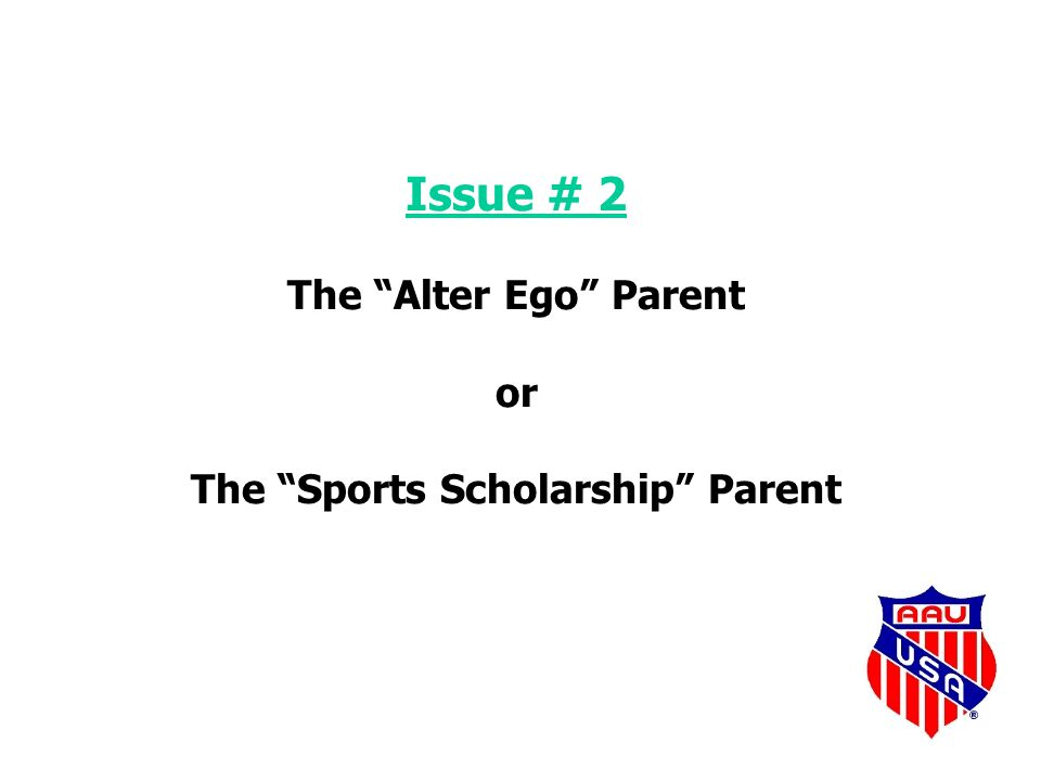 Issue # 2 The Alter Ego Parent or The Sports Scholarship Parent