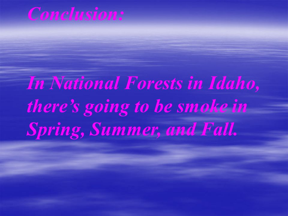 Conclusion: In National Forests in Idaho, there's going to be smoke in Spring, Summer, and Fall.