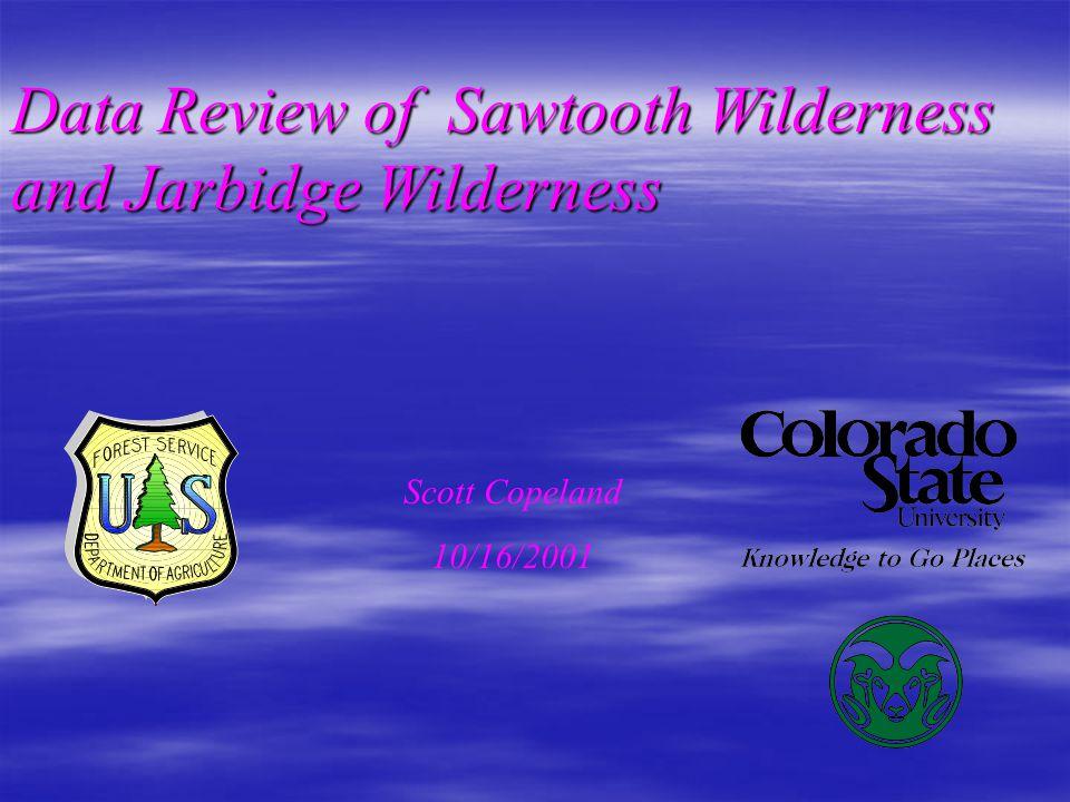 Data Review of Sawtooth Wilderness and Jarbidge Wilderness Scott Copeland 10/16/2001