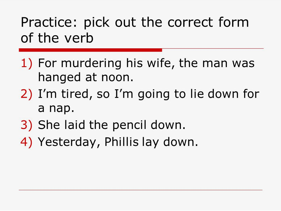 Practice: pick out the correct form of the verb 1)For murdering his wife, the man was hanged at noon.