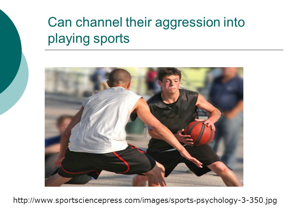 Can channel their aggression into playing sports http://www.sportsciencepress.com/images/sports-psychology-3-350.jpg
