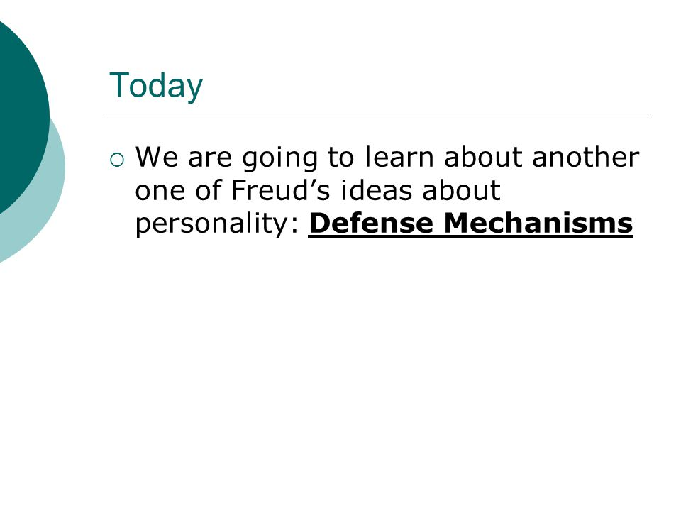 Today  We are going to learn about another one of Freud's ideas about personality: Defense Mechanisms