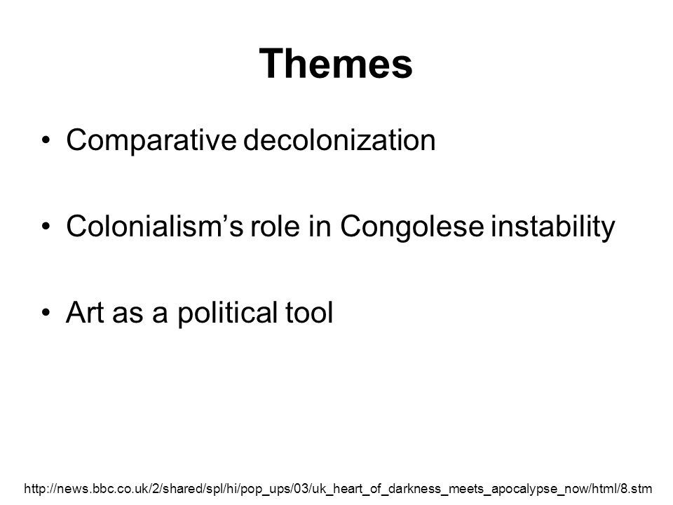 Themes Comparative decolonization Colonialism's role in Congolese instability Art as a political tool http://news.bbc.co.uk/2/shared/spl/hi/pop_ups/03