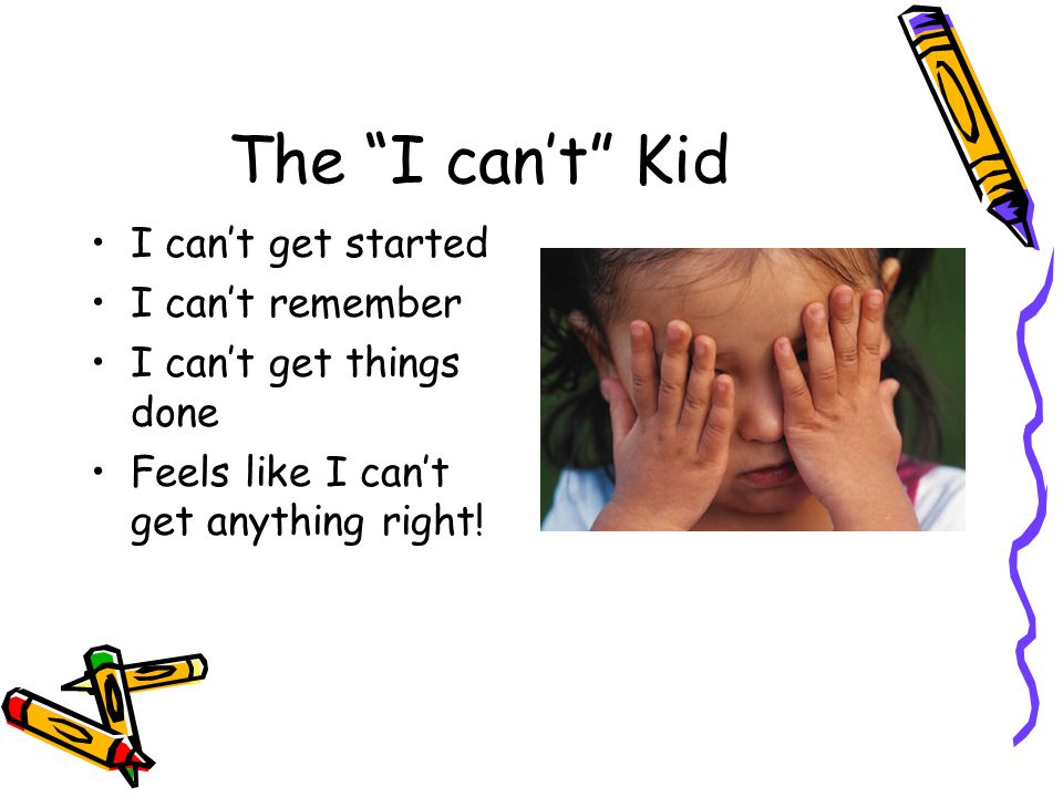 The I can't Kid I can't get started I can't remember I can't get things done Feels like I can't get anything right!