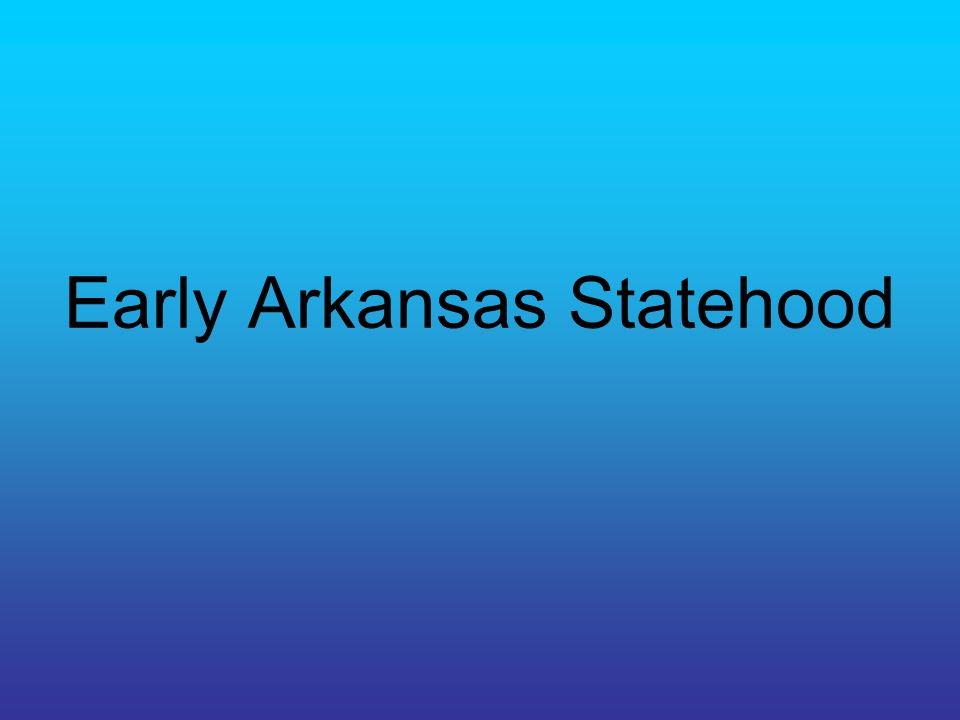 Population Boom During early statehood years the population of AR doubled every ten years.