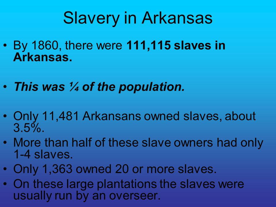Slavery in Arkansas By 1860, there were 111,115 slaves in Arkansas.