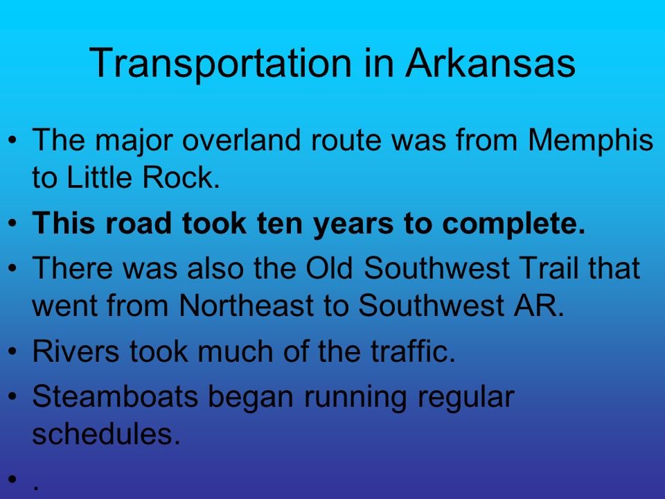 Transportation in Arkansas The major overland route was from Memphis to Little Rock.