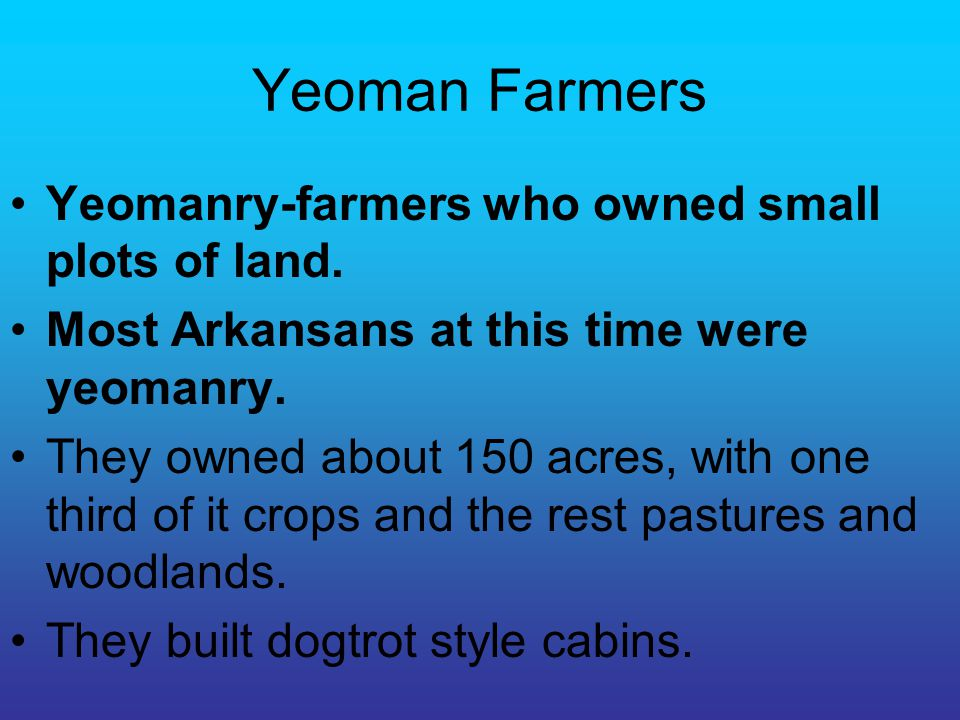 Yeoman Farmers Yeomanry-farmers who owned small plots of land.