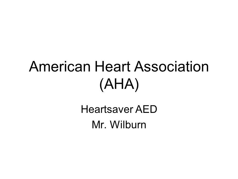 American Heart Association (AHA) Heartsaver AED Mr. Wilburn
