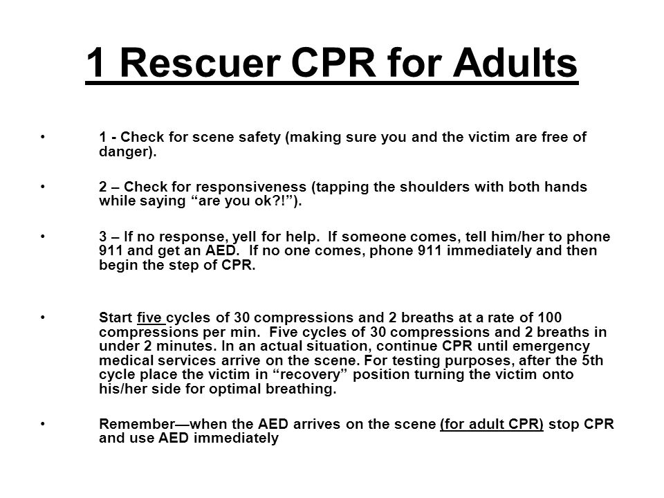 2-Person CPR for Adults The 1 st person on the scene is responsible for everything (scene is safe, checking for unresponsiveness, and head tilt chin lift) except compressions (the 2 nd person's responsibility).